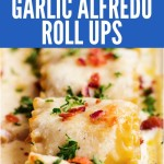 Chicken Bacon Garlic Alfredo Roll Ups