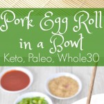 Pork Egg Roll in a Bowl – Paleo, Low Carb, Whole30